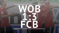 Fast Match Report: VfL Wolfsburg - FC Bayern