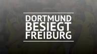 Fast Match Report: Freiburg – Dortmund
