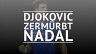 Djokovic mit Machtdemonstration gegen Nadal